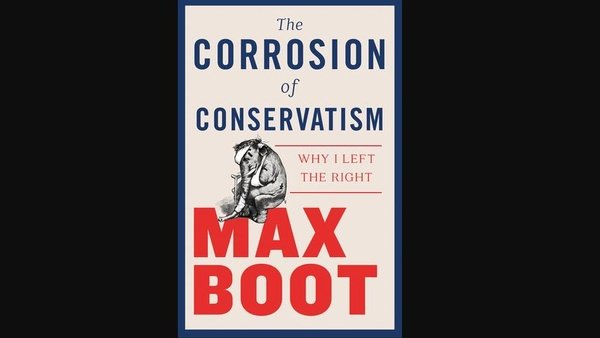 The Corrosion of Conservatism by Max Boot